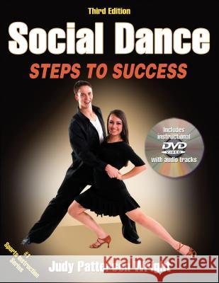 Social Dance: Steps to Success [With DVD] Judy Patterson Wright 9780736095075