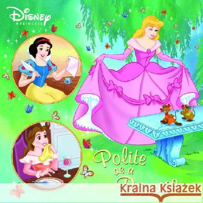 Polite as a Princess (Disney Princess) Melissa Arps Niall Harding Atelier Philippe Harchy 9780736423670 Random House Disney