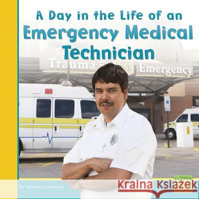 A Day in the Life of an Emergency Medical Technician Heather Adamson 9780736846714