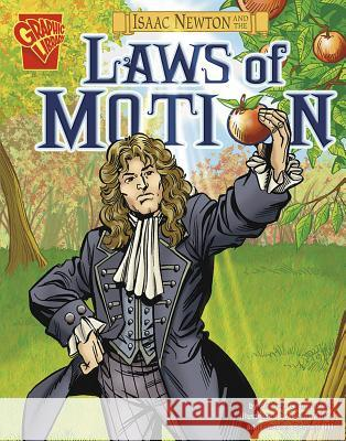 Isaac Newton and the Laws of Motion Andrea Gianopoulos 9780736878999 Graphic Library
