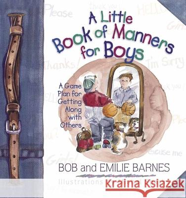A Little Book of Manners for Boys Bob Barnes Emilie Barnes Janna Walkup 9780736901284
