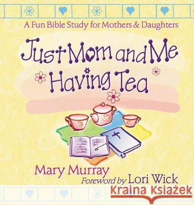 Just Mom and Me Having Tea Mary J. Murray 9780736904261