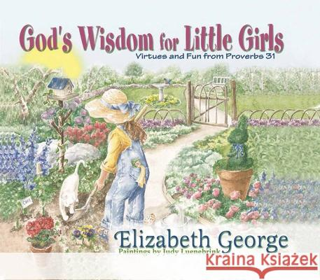 God's Wisdom for Little Girls: Virtues and Fun from Proverbs 31 Elizabeth George Judy Luenebrink 9780736904278