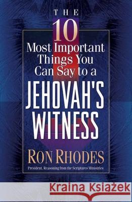 The 10 Most Important Things You Can Say to a Jehovah's Witness Ron Rhodes 9780736905350