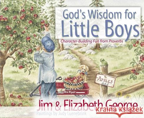 God's Wisdom for Little Boys: Character-Building Fun from Proverbs Jim George Elizabeth George Judy Luenebrink 9780736908245