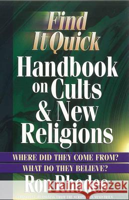 Find It Quick Handbook on Cults & New Religions Ron Rhodes 9780736914833