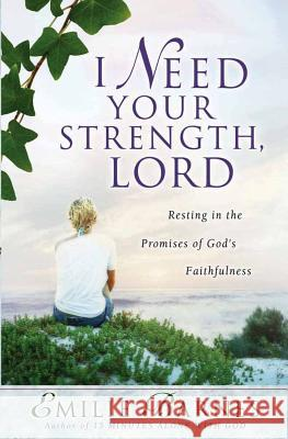 I Need Your Strength, Lord: Resting in the Promises of God's Faithfulness Emilie Barnes Anne Christian Buchanan 9780736916011