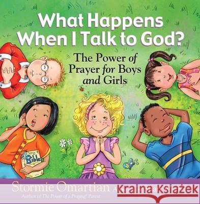 What Happens When I Talk to God?: The Power of Prayer for Boys and Girls Stormie Omartian Shari Warren Warren Shari 9780736916769