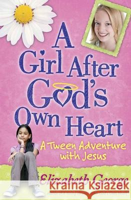 A Girl After God's Own Heart(r): A Tween Adventure with Jesus Elizabeth George 9780736917681