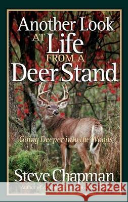 Another Look at Life from a Deer Stand: Going Deeper Into the Woods Steve Chapman 9780736918916