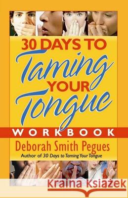 30 Days to Taming Your Tongue Workbook Deborah Smith Pegues Debra Smith Pegues 9780736921312