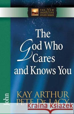 The God Who Cares and Knows You Pete d Kay Arthur Pete Delacy 9780736921930