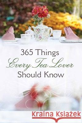 365 Things Every Tea Lover Should Know Harvest House Publishers 9780736922500