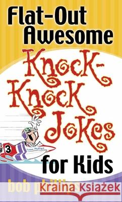 Flat-Out Awesome Knock-Knock Jokes for Kids Bob Phillips 9780736924047