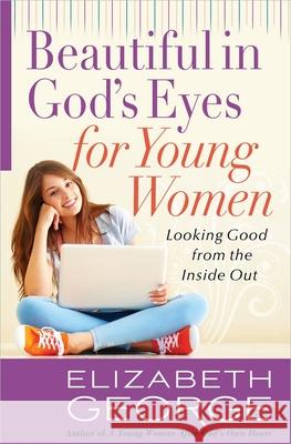Beautiful in God's Eyes for Young Women Elizabeth George 9780736928557