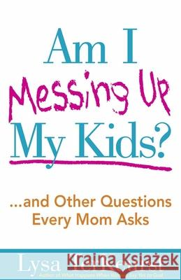 Am I Messing Up My Kids? Lysa TerKeurst 9780736928663