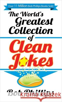 The World's Greatest Collection of Clean Jokes Bob Phillips 9780736948487