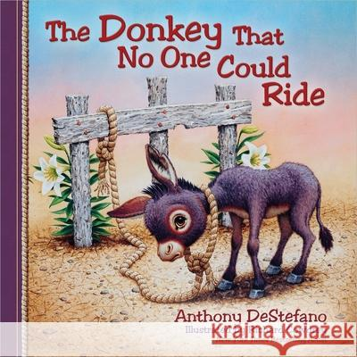 The Donkey That No One Could Ride Anthony DeStefano Richard Cowdrey 9780736948517
