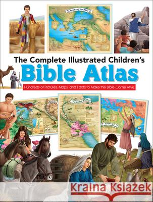 The Complete Illustrated Children's Bible Atlas: Hundreds of Pictures, Maps, and Facts to Make the Bible Come Alive Harvest House Publishers 9780736972512