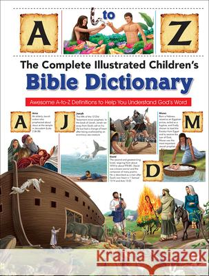 The Complete Illustrated Children's Bible Dictionary: Awesome A-To-Z Definitions to Help You Understand God's Word Harvest House Publishers 9780736972536
