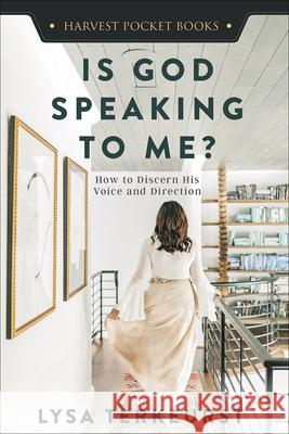 Is God Speaking to Me?: How to Discern His Voice and Direction Lysa TerKeurst 9780736982627