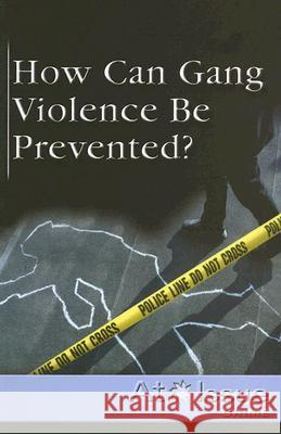 How Can Gang Violence Be Prevented? Christi Watkins 9780737723816