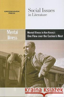 Mental Illness in Ken Kesey's One Flew Over the Cuckoo's Nest Dedria Bryfonski 9780737750195