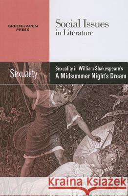 Sexuality in William Shakespeare's a Midsummer Night's Dream Greenhaven Press Editor 9780737763881