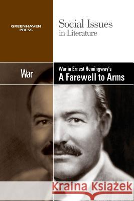 War in Ernest Hemingway's a Farewell to Arms Gale 9780737763966