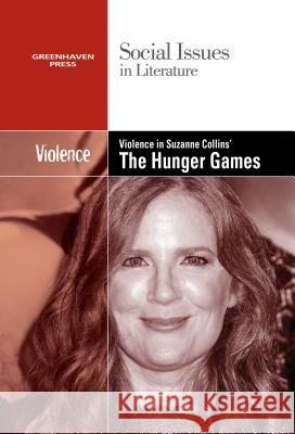 Violence in Suzanne Collins's the Hunger Games Trilogy Gale 9780737769913