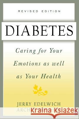Diabetes: Caring for Your Emotions as Well as Your Health, Second Edition Jerry Edelwich Archie Brodsky Archie Brodsky 9780738200217