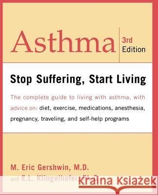 Asthma : Stop Suffering, Start Living M. Eric Gershwin Edwin L. Klingelhofer 9780738203980
