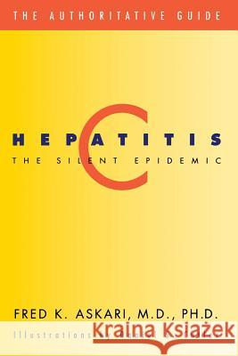Hepatitis C, the Silent Epidemic: The Authoritative Guide Fred K. Askari Daniel S. Cutler 9780738204383