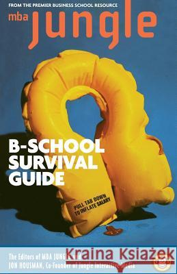 The MBA Jungle B School Survival Guide Jon Housman MBA Jungle 9780738205113