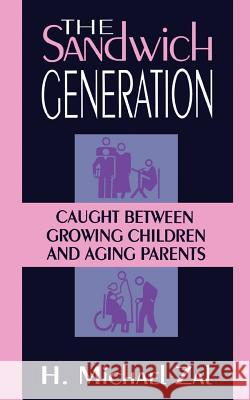The Sandwich Generation: Caught Between Growing Children and Aging Parents H. Michael Zal 9780738205816