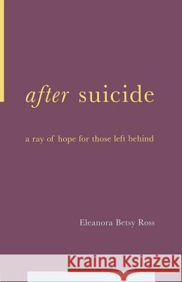 After Suicide: A Ray of Hope for Those Left Behind Eleanora B. Ross Joseph Richman E. Betsy Ross 9780738205960