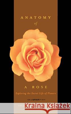Anatomy of a Rose: Exploring the Secret Life of Flowers Sharman Apt Russell 9780738206691