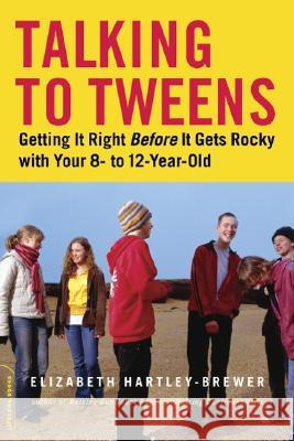 Talking to Tweens: Getting It Right Before It Gets Rocky with Your 8- To 12-Year-Old Elizabeth Hartley-Brewer 9780738210193