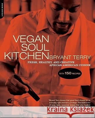 Vegan Soul Kitchen: Fresh, Healthy, and Creative African-American Cuisine Bryant Terry 9780738212289
