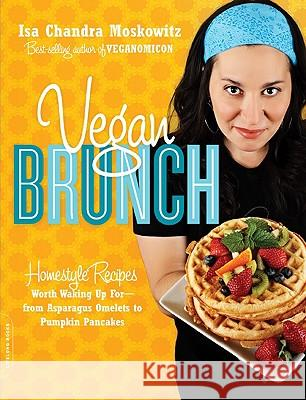 Vegan Brunch: Homestyle Recipes Worth Waking Up For-From Asparagus Omelets to Pumpkin Pancakes Isa Moskowitz 9780738212722