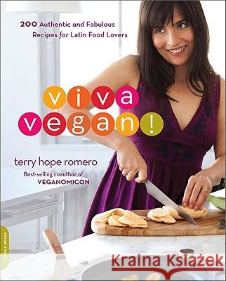 Viva Vegan!: 200 Authentic and Fabulous Recipes for Latin Food Lovers Terry Romero 9780738212739