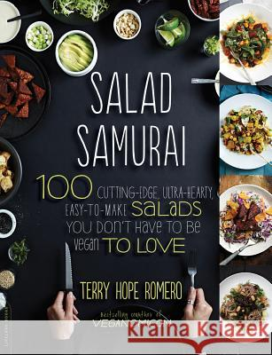 Salad Samurai: 100 Cutting-Edge, Ultra-Hearty, Easy-To-Make Salads You Don't Have to Be Vegan to Love Terry Hope Romero 9780738214870