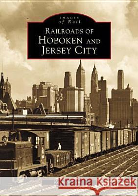Railroads of Hoboken and Jersey City Kenneth French 9780738509662