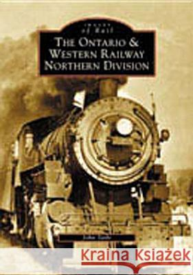 The Ontario & Western Railway Northern Division John Taibi 9780738511757