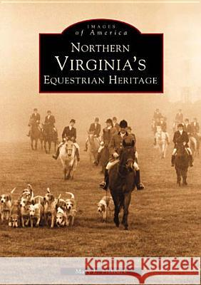 Northern Virginia's Equestrian Heritage Mary Fishback 9780738514192
