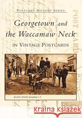 Georgetown and Waccamaw Neck in Vintage Postcards Susan Hoffer McMillan 9780738514970