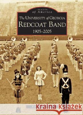 The University of Georgia Redcoat Band 1905-2005 Robin J. Richards 9780738516844