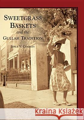 Sweetgrass Baskets and the Gullah Tradition Joyce V. Coakley 9780738518305