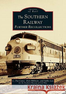 The Southern Railway: Further Recollections C. Pat Cates Dick Hillman Sallie Loy 9780738518312