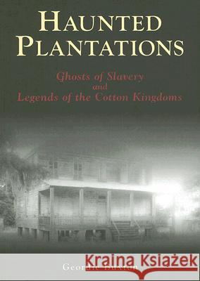 Haunted Plantations: Ghosts of Slavery and Legends of the Cotton Kingdoms Geordie Buxton 9780738525013